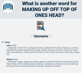 making up off top of ones head, synonym making up off top of ones head, another word for making up off top of ones head, words like making up off top of ones head, thesaurus making up off top of ones head