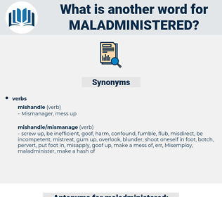 maladministered, synonym maladministered, another word for maladministered, words like maladministered, thesaurus maladministered