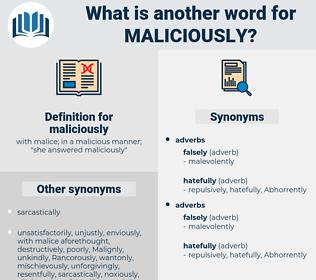 maliciously, synonym maliciously, another word for maliciously, words like maliciously, thesaurus maliciously