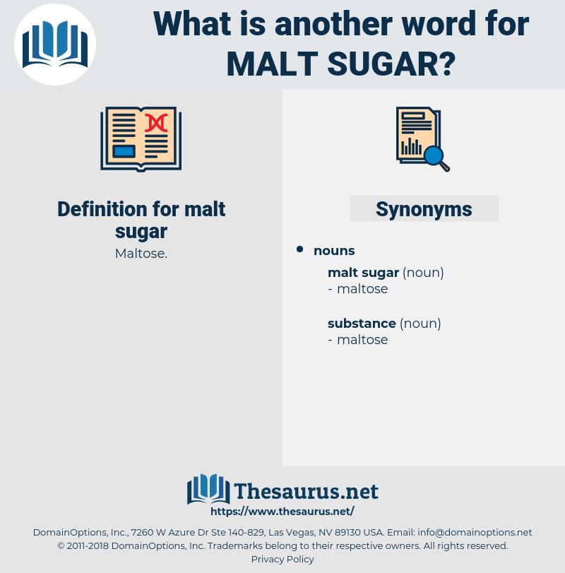 malt sugar, synonym malt sugar, another word for malt sugar, words like malt sugar, thesaurus malt sugar