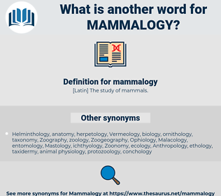mammalogy, synonym mammalogy, another word for mammalogy, words like mammalogy, thesaurus mammalogy