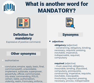 mandatory, synonym mandatory, another word for mandatory, words like mandatory, thesaurus mandatory