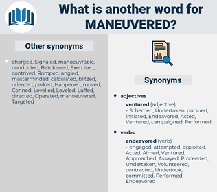 Maneuvered, synonym Maneuvered, another word for Maneuvered, words like Maneuvered, thesaurus Maneuvered