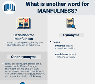 manfulness, synonym manfulness, another word for manfulness, words like manfulness, thesaurus manfulness
