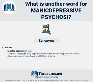 manicdepressive psychosi, synonym manicdepressive psychosi, another word for manicdepressive psychosi, words like manicdepressive psychosi, thesaurus manicdepressive psychosi