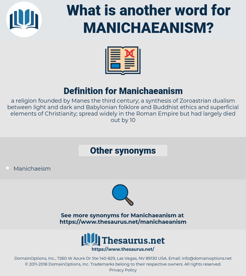 Manichaeanism, synonym Manichaeanism, another word for Manichaeanism, words like Manichaeanism, thesaurus Manichaeanism