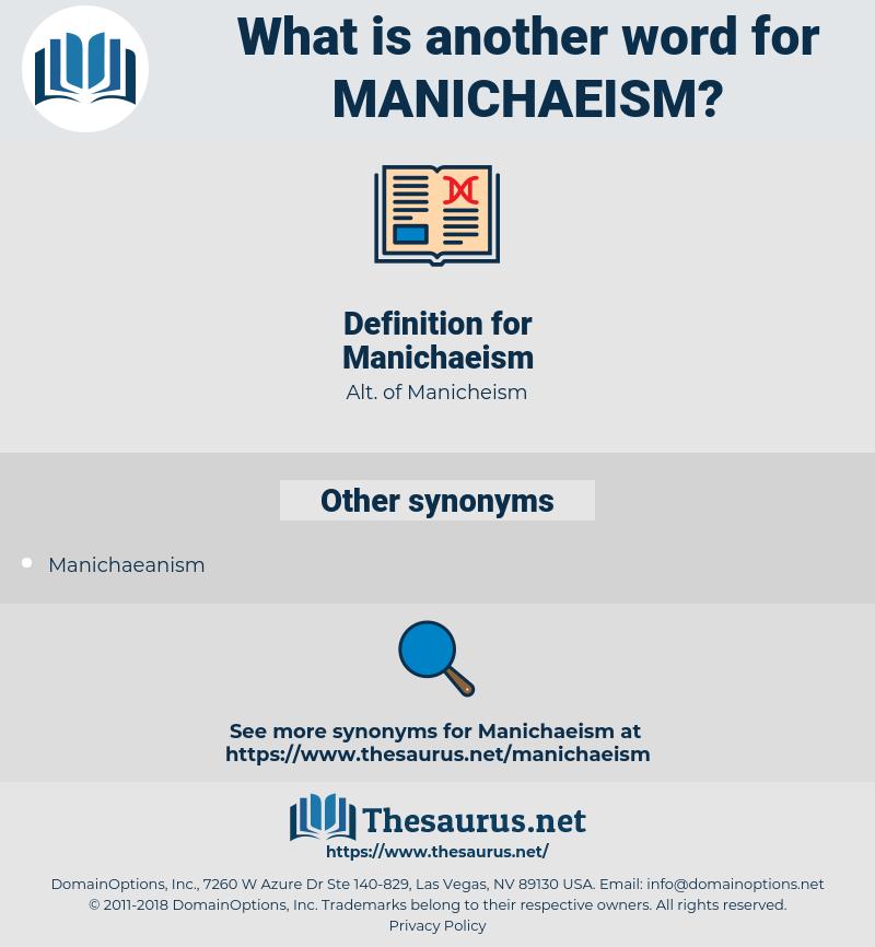 Manichaeism, synonym Manichaeism, another word for Manichaeism, words like Manichaeism, thesaurus Manichaeism