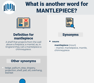 mantlepiece, synonym mantlepiece, another word for mantlepiece, words like mantlepiece, thesaurus mantlepiece