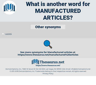 manufactured articles, synonym manufactured articles, another word for manufactured articles, words like manufactured articles, thesaurus manufactured articles