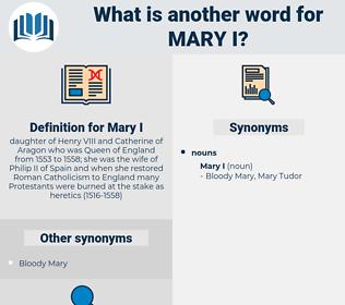 Mary I, synonym Mary I, another word for Mary I, words like Mary I, thesaurus Mary I