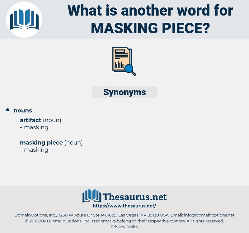 masking piece, synonym masking piece, another word for masking piece, words like masking piece, thesaurus masking piece
