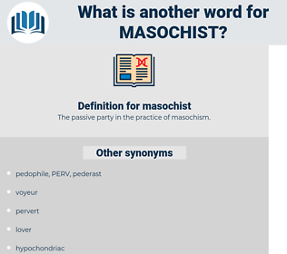 masochist, synonym masochist, another word for masochist, words like masochist, thesaurus masochist