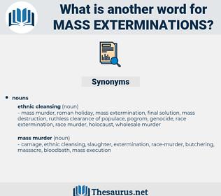 mass exterminations, synonym mass exterminations, another word for mass exterminations, words like mass exterminations, thesaurus mass exterminations