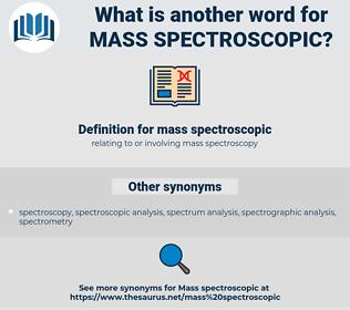 mass spectroscopic, synonym mass spectroscopic, another word for mass spectroscopic, words like mass spectroscopic, thesaurus mass spectroscopic