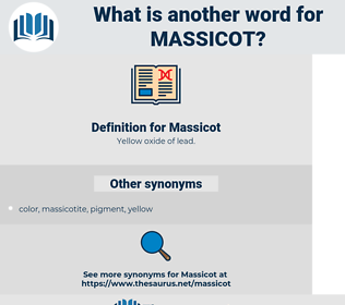 Massicot, synonym Massicot, another word for Massicot, words like Massicot, thesaurus Massicot
