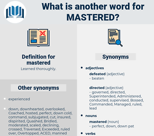 mastered, synonym mastered, another word for mastered, words like mastered, thesaurus mastered