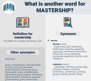 mastership, synonym mastership, another word for mastership, words like mastership, thesaurus mastership
