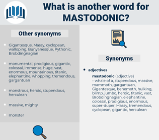 mastodonic, synonym mastodonic, another word for mastodonic, words like mastodonic, thesaurus mastodonic