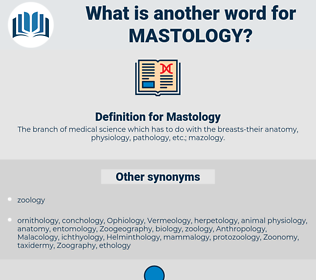 Mastology, synonym Mastology, another word for Mastology, words like Mastology, thesaurus Mastology