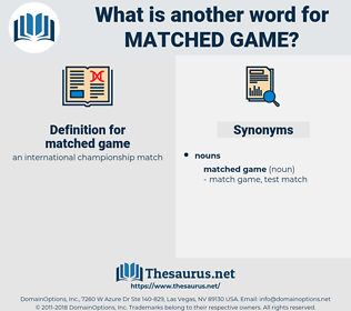 matched game, synonym matched game, another word for matched game, words like matched game, thesaurus matched game