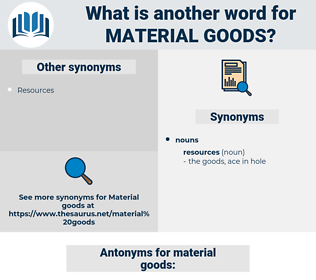material goods, synonym material goods, another word for material goods, words like material goods, thesaurus material goods
