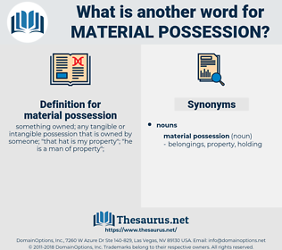 material possession, synonym material possession, another word for material possession, words like material possession, thesaurus material possession