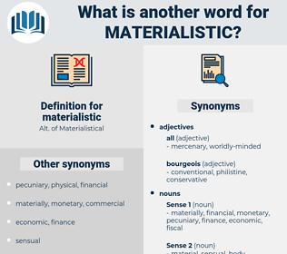 materialistic, synonym materialistic, another word for materialistic, words like materialistic, thesaurus materialistic