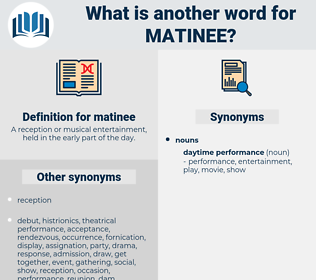 matinee, synonym matinee, another word for matinee, words like matinee, thesaurus matinee