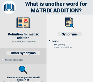 matrix addition, synonym matrix addition, another word for matrix addition, words like matrix addition, thesaurus matrix addition
