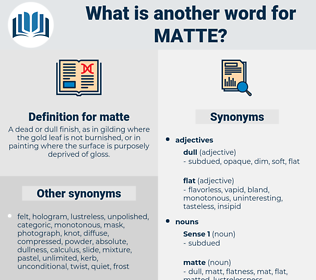 matte, synonym matte, another word for matte, words like matte, thesaurus matte