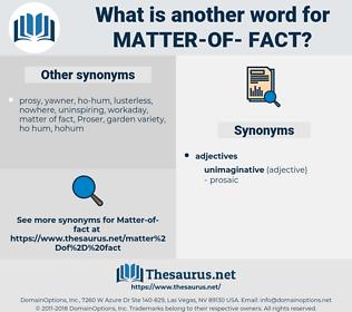 matter-of- fact, synonym matter-of- fact, another word for matter-of- fact, words like matter-of- fact, thesaurus matter-of- fact