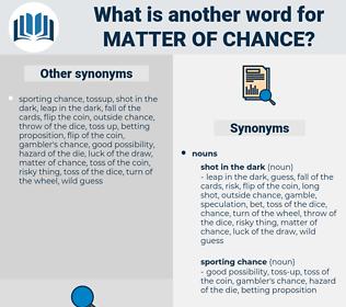 matter of chance, synonym matter of chance, another word for matter of chance, words like matter of chance, thesaurus matter of chance