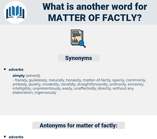 matter-of-factly, synonym matter-of-factly, another word for matter-of-factly, words like matter-of-factly, thesaurus matter-of-factly