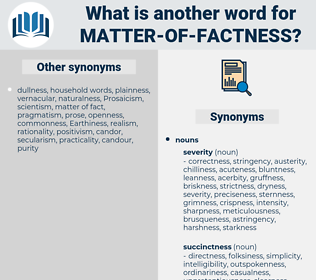 matter-of-factness, synonym matter-of-factness, another word for matter-of-factness, words like matter-of-factness, thesaurus matter-of-factness