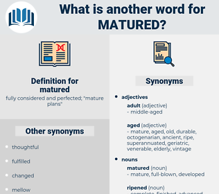 matured, synonym matured, another word for matured, words like matured, thesaurus matured