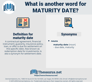 maturity date, synonym maturity date, another word for maturity date, words like maturity date, thesaurus maturity date