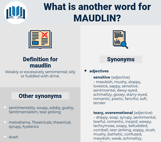 maudlin, synonym maudlin, another word for maudlin, words like maudlin, thesaurus maudlin