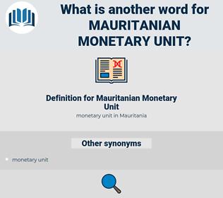 Mauritanian Monetary Unit, synonym Mauritanian Monetary Unit, another word for Mauritanian Monetary Unit, words like Mauritanian Monetary Unit, thesaurus Mauritanian Monetary Unit
