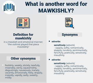 mawkishly, synonym mawkishly, another word for mawkishly, words like mawkishly, thesaurus mawkishly