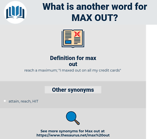 max out, synonym max out, another word for max out, words like max out, thesaurus max out