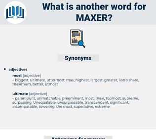 maxer, synonym maxer, another word for maxer, words like maxer, thesaurus maxer