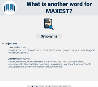 maxest, synonym maxest, another word for maxest, words like maxest, thesaurus maxest