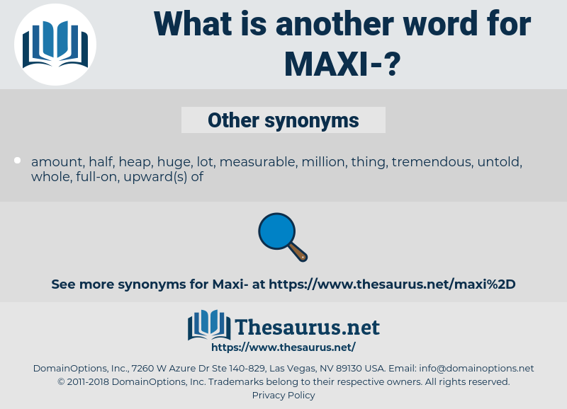 maxi, synonym maxi, another word for maxi, words like maxi, thesaurus maxi