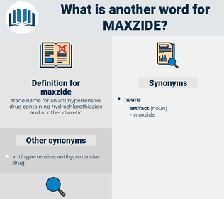 maxzide, synonym maxzide, another word for maxzide, words like maxzide, thesaurus maxzide