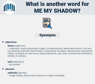 me my shadow, synonym me my shadow, another word for me my shadow, words like me my shadow, thesaurus me my shadow
