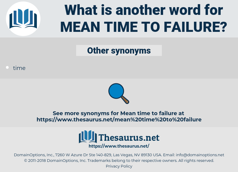 mean time to failure, synonym mean time to failure, another word for mean time to failure, words like mean time to failure, thesaurus mean time to failure