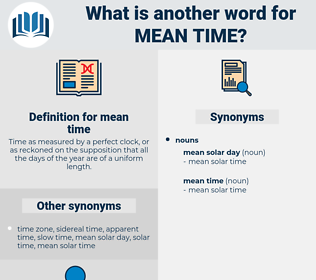 mean time, synonym mean time, another word for mean time, words like mean time, thesaurus mean time