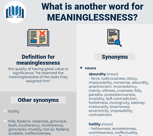 meaninglessness, synonym meaninglessness, another word for meaninglessness, words like meaninglessness, thesaurus meaninglessness