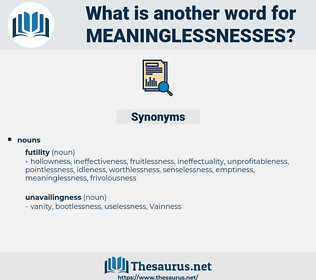 meaninglessnesses, synonym meaninglessnesses, another word for meaninglessnesses, words like meaninglessnesses, thesaurus meaninglessnesses