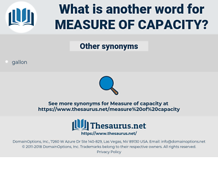 measure of capacity, synonym measure of capacity, another word for measure of capacity, words like measure of capacity, thesaurus measure of capacity